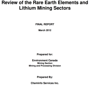 CHEMINFO Review of the Rare Earth Elements and Lithium Mining Sectors FINAL REPORT March 2012 Prepared for: Environment Canada Mining Section Mining and Processing Division